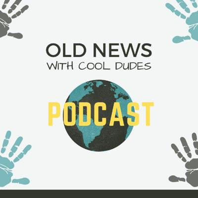 Old News with Cool Dudes History Podcast
