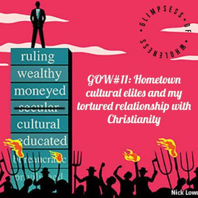 Cover art for GOW#11: Hometown cultural elites and my tortured relationship with Christianity