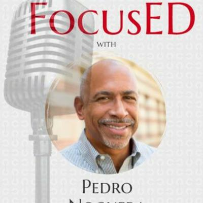 Cover art for Dr. Pedro Noguera Discusses Excellence Through Equity in this Episode of FocusED