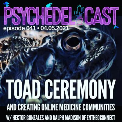 Cover art for 041 Toad Ceremony and Creating Online Medicine Communities w/ Hector Gonzales and Ralph Madison