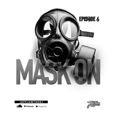Cover art for JEFF JAM - MASK ON EP. 6 (CLEAN)