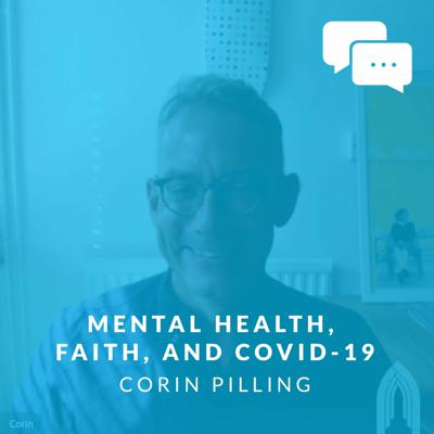 Cover art for Mental Health, Faith and COVID-19 with Corin Pilling