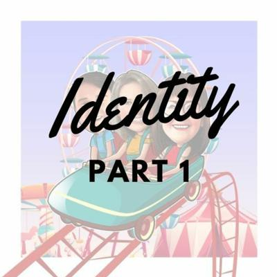 Identity: Part One