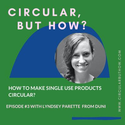 Cover art for Episode 03: How to make single use products circular with Lyndsey Parette from DUNI