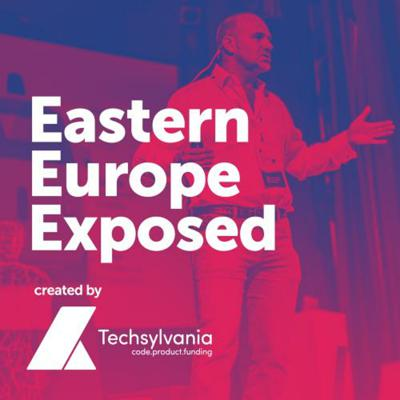 Eastern Europe Exposed - A podcast about startups, founders and investors, created by Techsylvania