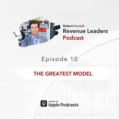 Cover art for EP10 - The Greatest Model / Revenue Leaders Podcast with Robert Cornish
