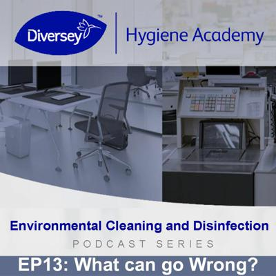 Cover art for What can go wrong in cleaning and disinfecting? - Diversey Hygiene Academy - EP13