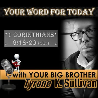 Cover art for YOUR WORD FOR TODAY     1 Corinthians 6:18-20 {NLT}