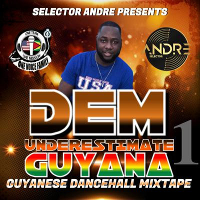 Cover art for DEM UNDERESTIMATE GUYANA MIXTAPE PT 1 Mixed by Selector Andre