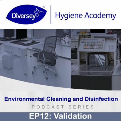 Cover art for Validation - Environmental Cleaning & Disinfection - Diversey Hygiene Academy - EP12