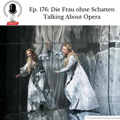 Cover art for Ep. 176: Die Frau ohne Schatten Talking About Opera
