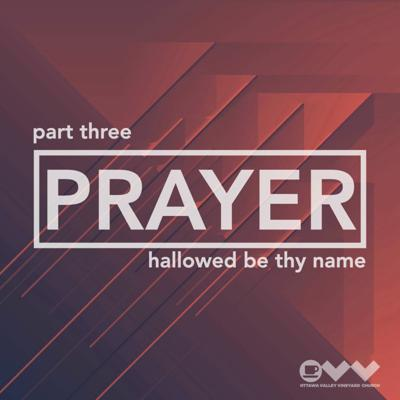 Cover art for Prayer Series Part 3: Hallowed Be Thy Name