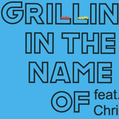 Cover art for Grilling In The Name Of (Feat. Matt Christman)