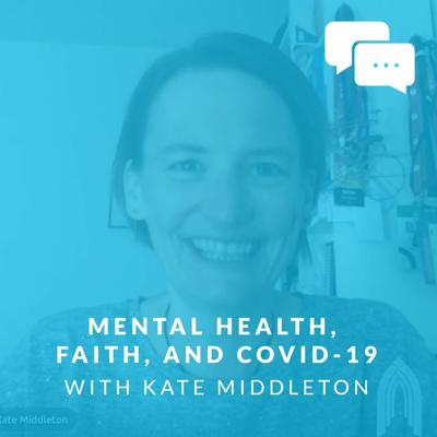 Cover art for Mental Health, Faith, and COVID-19 with Kate Middleton