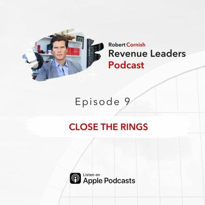 Cover art for EP9 - Close the Rings / Revenue Leaders Podcast with Robert Cornish