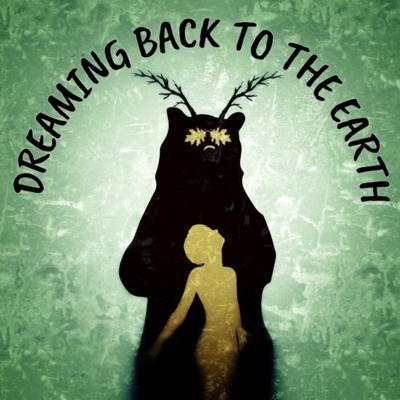Dreaming Back to the Earth