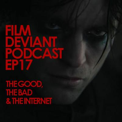 Cover art for FILM DEVIANT PODCAST - EP17 | The Good, The Bad & The Internet