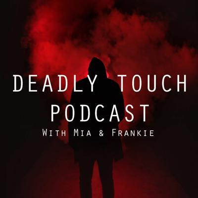 Deadly Touch Podcast