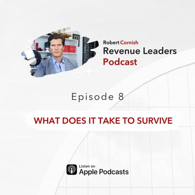 Cover art for EP8 - What Does it Take/ Revenue Leaders Podcast with Robert Cornish