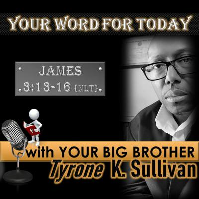 Cover art for YOUR WORD FOR TODAY     James 3:13-16 {TLB}