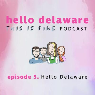 Cover art for This is Fine Hello Delaware are here! (episode 5)