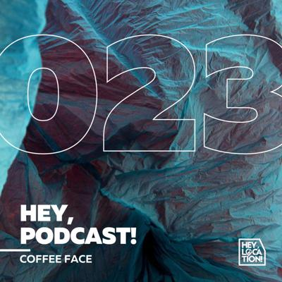 Cover art for Hey, Podcast! #023 - Coffee Face