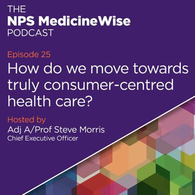 Cover art for Episode 25: How do we move towards truly consumer-centred health care?