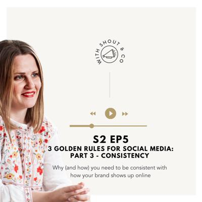 Cover art for S2 Ep5 - Three Golden Rules for Social Media - PART 3: Consistency