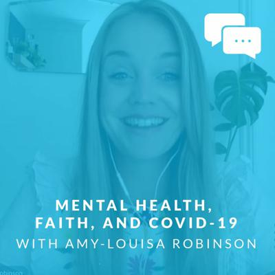 Cover art for Mental Health, Faith, and COVID-19 with Amy-Louisa Robinson