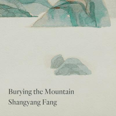 Cover art for Burying the Mountain by Shangyang Fang