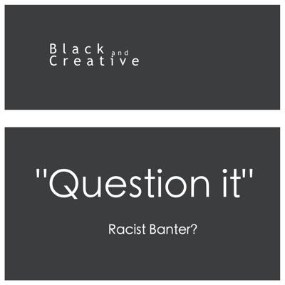 Cover art for Racist  Banter? - Should we 'Question it'?