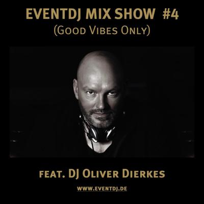 Cover art for EVENTDJ MIX SHOW #4 - feat. DJ Oliver Dierkes (Good Vibes Only)