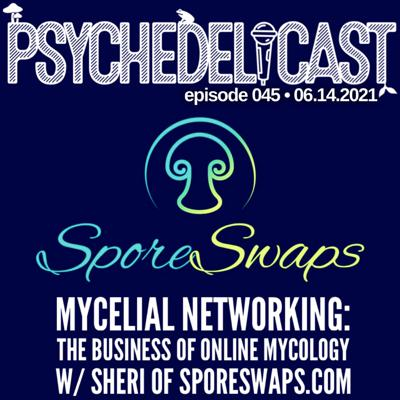 Cover art for 045 Mycelial Networking: The Business of Online Mycology w/ Sheri of SporeSwaps.com
