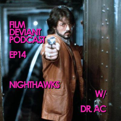 Cover art for FILM DEVIANT PODCAST - EP14 | NIGHTHAWKS (1981) w/Dr. AC