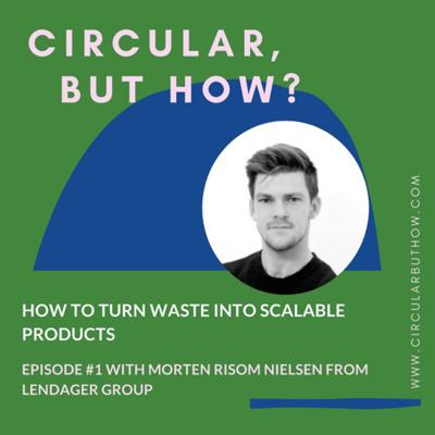 Cover art for Episode 01: How to turn waste into scalable products with Morten Risom Nielsen from Lendager Group