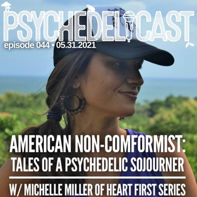 Cover art for 044 American Nonconformist: Tales of A Psychedelic Sojourner w/ Michelle Miller (Heart First Series)