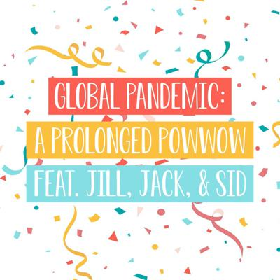 Global Pandemic: A Prolonged Powwow