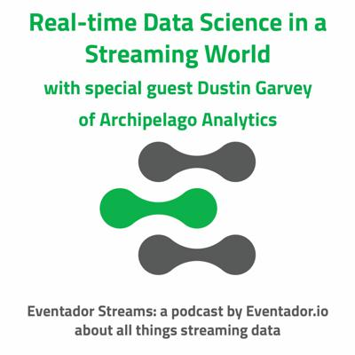 Cover art for Real-time Data Science in a Streaming World with special guest Dustin Garvey