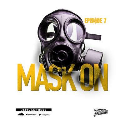 Cover art for JEFF JAM - MASK ON EP. 7 (CLEAN)