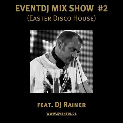 Cover art for EVENTDJ MIX SHOW #2 - feat. DJ RAINER (Easter Disco House)