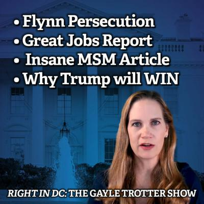 Cover art for Flynn Persecution • Great Jobs Report •  Insane MSM Article • Why Trump will WIN