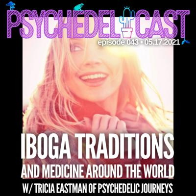Cover art for 043 Iboga Traditions and Medicine Around the World w/ Tricia Eastman