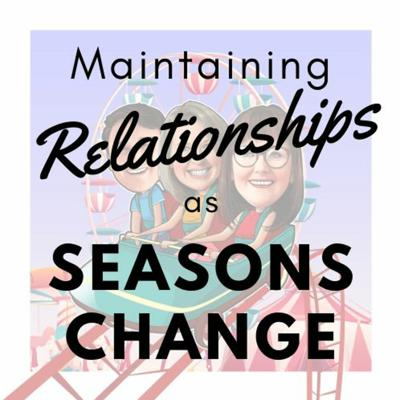 Cover art for Maintaining Relationships As Seasons Change