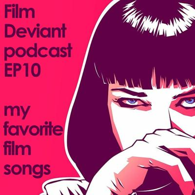 Cover art for FILM DEVIANT PODCAST - EP10 | MY FAVORITE FILM SONGS