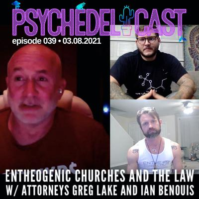 Cover art for 039 Entheogenic Churches and the Law w/ Attorneys Greg Lake and Ian Benouis