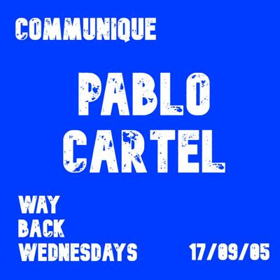 Cover art for Way Back Wednesdays - Pablo Cartel 17/09/05