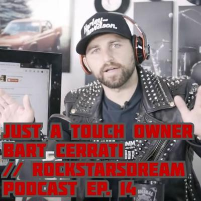 Cover art for Just a Touch Owner Bart Cerrati // RockstarsDream Podcast Ep. 14