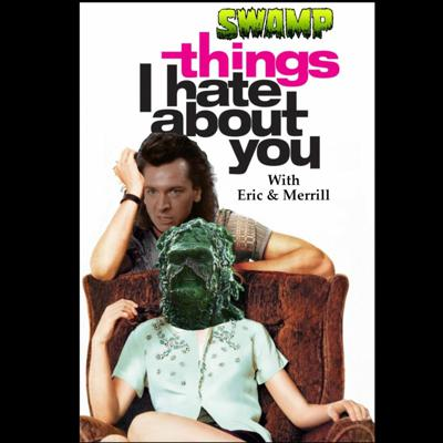 Swamp Things I Hate About You