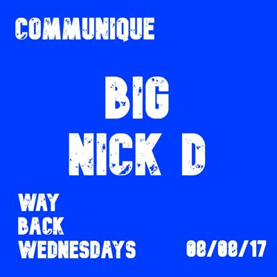 Cover art for Way Back Wednesdays - Big Nick D 08/08/17