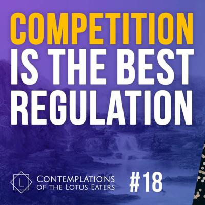 Cover art for Contemplations #18 | Regulation by Competition